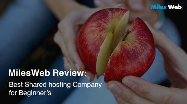 MilesWeb Review: Best Shared Hosting Company for Beginner's